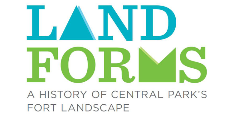 Land Forms: a history of central parks fort landscape